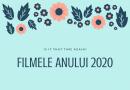 FILMELE ANULUI 2020